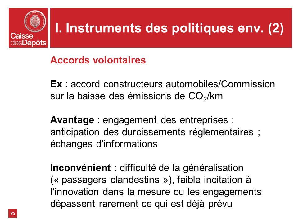 I. Instruments des politiques env. (2) 25 Accords volontaires Ex : accord constructeurs automobiles/Commission sur la baisse des émissions de CO 2 /km