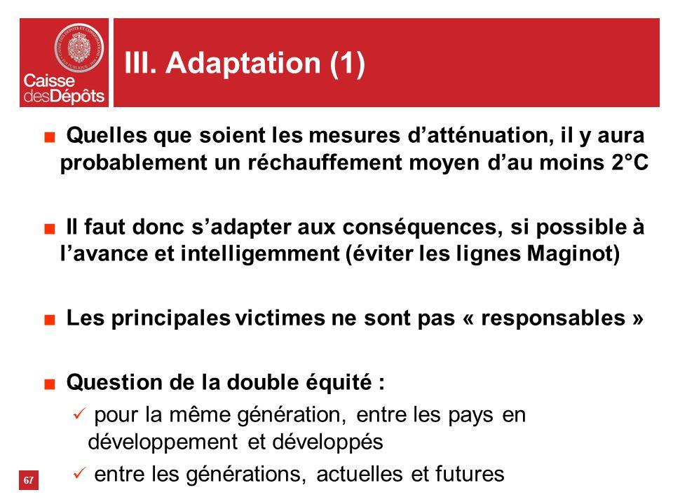 67 III. Adaptation (1) Quelles que soient les mesures datténuation, il y aura probablement un réchauffement moyen dau moins 2°C Il faut donc sadapter