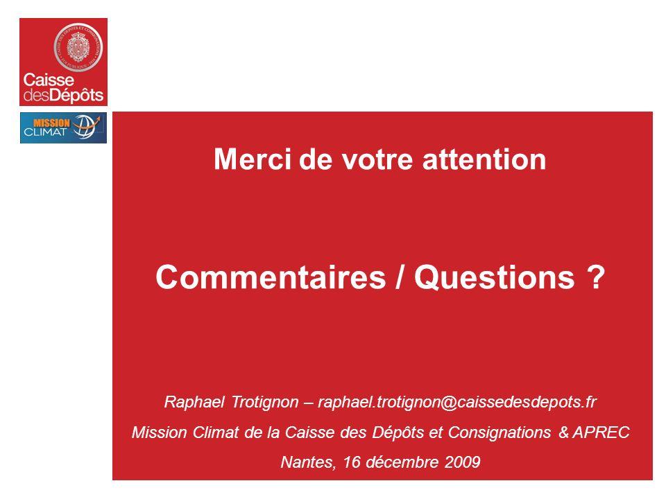 Merci de votre attention Commentaires / Questions ? Raphael Trotignon – raphael.trotignon@caissedesdepots.fr Mission Climat de la Caisse des Dépôts et