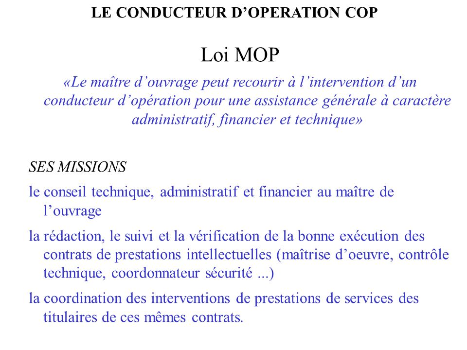 Loi MOP «Le maître douvrage peut recourir à lintervention dun conducteur dopération pour une assistance générale à caractère administratif, financier