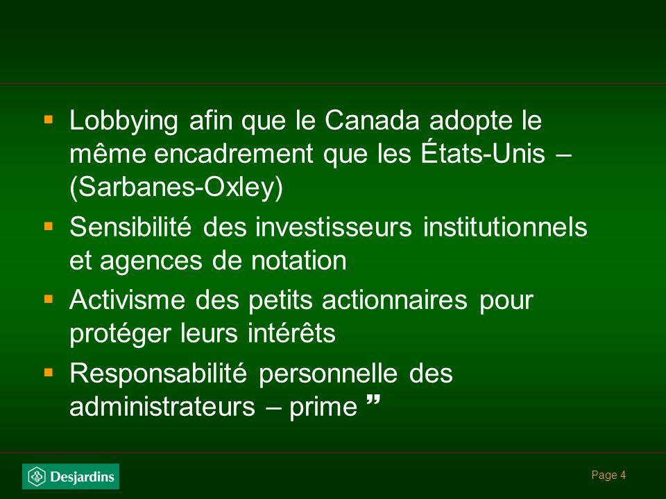Page 4 Lobbying afin que le Canada adopte le même encadrement que les États-Unis – (Sarbanes-Oxley) Sensibilité des investisseurs institutionnels et agences de notation Activisme des petits actionnaires pour protéger leurs intérêts Responsabilité personnelle des administrateurs – prime