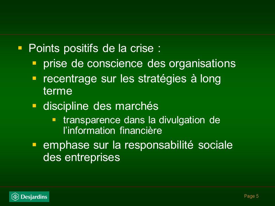 Page 5 Points positifs de la crise : prise de conscience des organisations recentrage sur les stratégies à long terme discipline des marchés transparence dans la divulgation de linformation financière emphase sur la responsabilité sociale des entreprises