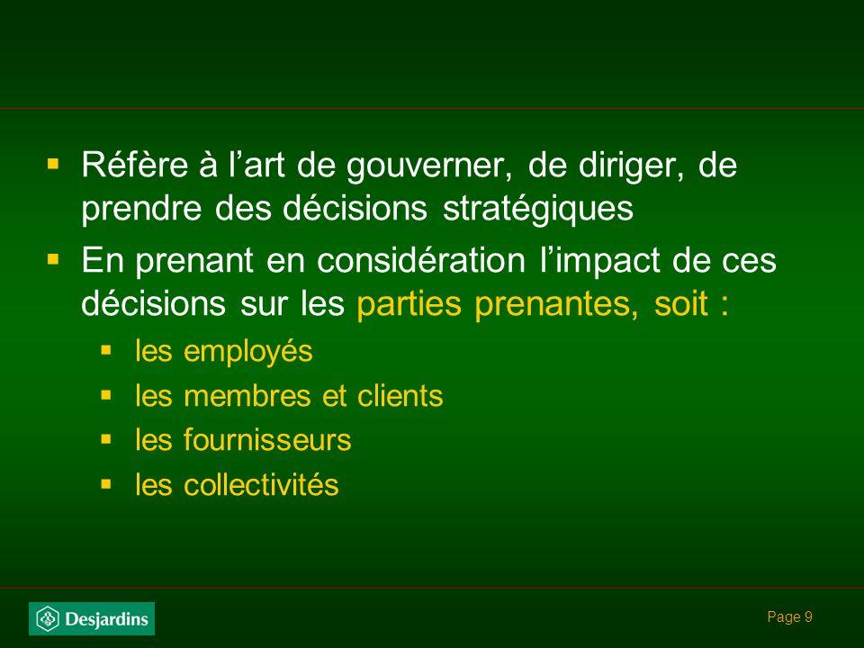 Page 9 Réfère à lart de gouverner, de diriger, de prendre des décisions stratégiques En prenant en considération limpact de ces décisions sur les parties prenantes, soit : les employés les membres et clients les fournisseurs les collectivités