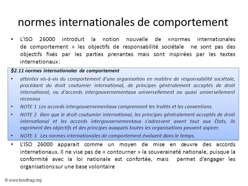 normes internationales de comportement L'ISO 26000 introduit la notion nouvelle de «normes internationales de comportement » les objectifs de responsa