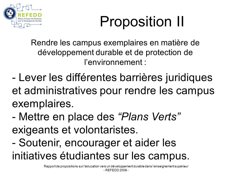 Proposition II Rapport de propositions sur léducation vers un développement durable dans lenseignement supérieur - REFEDD 2008 - Rendre les campus exemplaires en matière de développement durable et de protection de lenvironnement : - Lever les différentes barrières juridiques et administratives pour rendre les campus exemplaires.