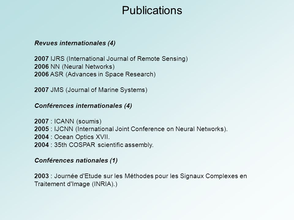 Publications Revues internationales (4) 2007 IJRS (International Journal of Remote Sensing) 2006 NN (Neural Networks) 2006 ASR (Advances in Space Rese