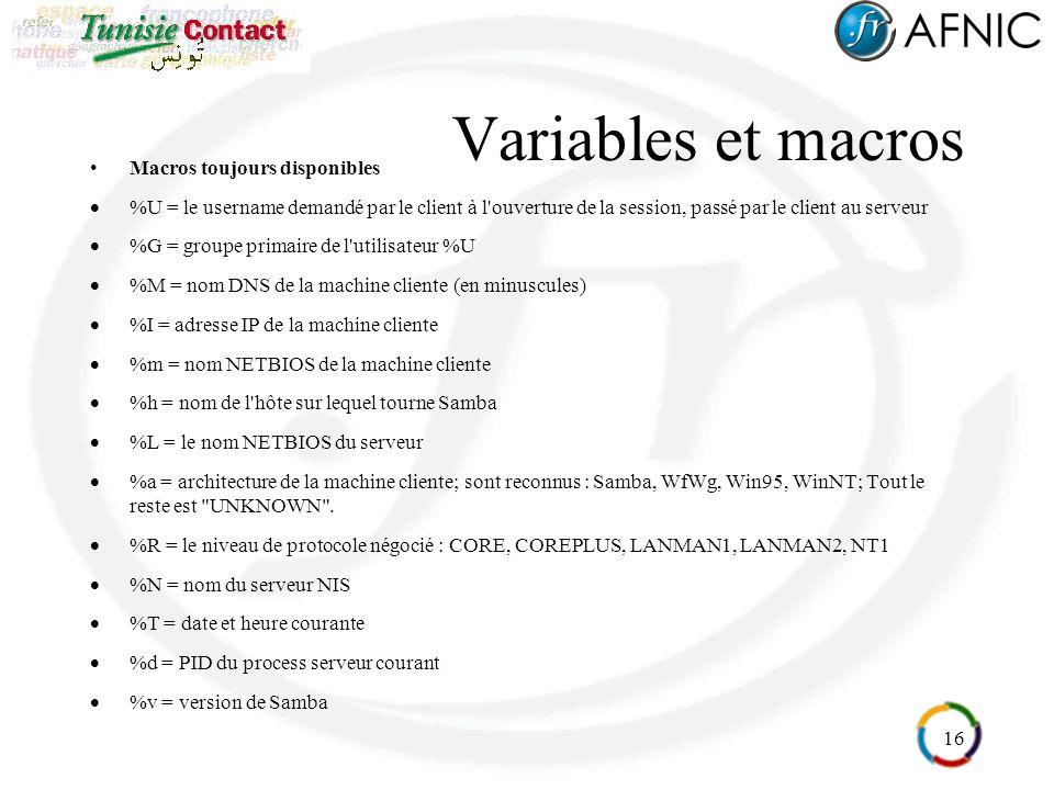 16 Variables et macros Macros toujours disponibles %U = le username demandé par le client à l'ouverture de la session, passé par le client au serveur