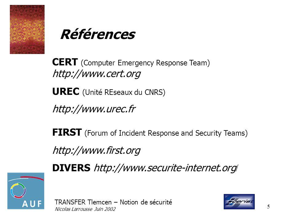TRANSFER Tlemcen – Notion de sécurité Nicolas Larrousse Juin 2002 5 Références CERT (Computer Emergency Response Team) http://www.cert.org UREC (Unité