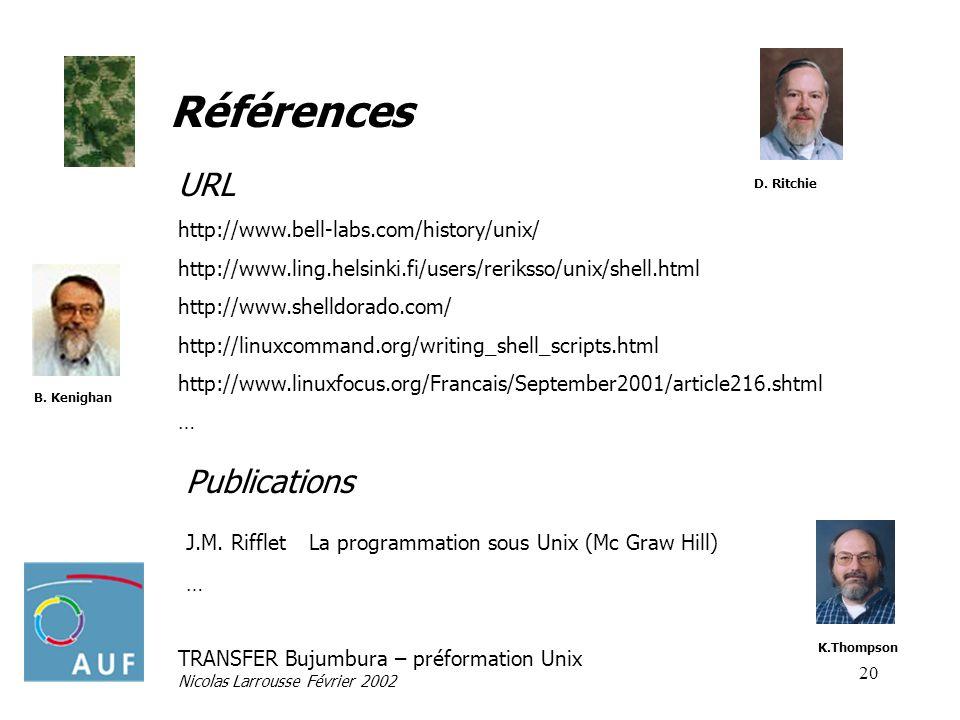 TRANSFER Bujumbura – préformation Unix Nicolas Larrousse Février 2002 20 Références URL http://www.bell-labs.com/history/unix/ http://www.ling.helsink