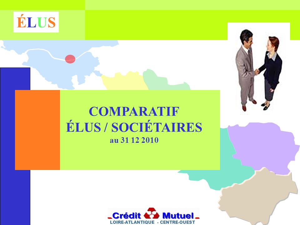 LOIRE-ATLANTIQUE - CENTRE-OUEST ÉLUSÉLUS COMPARATIF ÉLUS / SOCIÉTAIRES au 31 12 2010