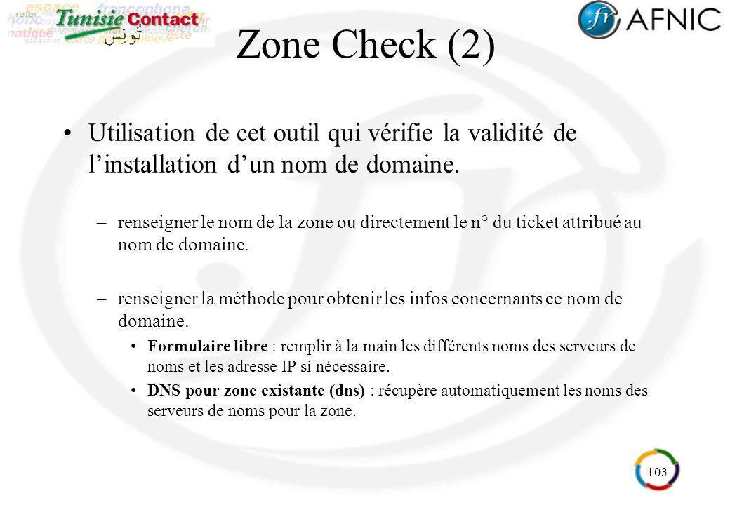 103 Zone Check (2) Utilisation de cet outil qui vérifie la validité de linstallation dun nom de domaine. –renseigner le nom de la zone ou directement
