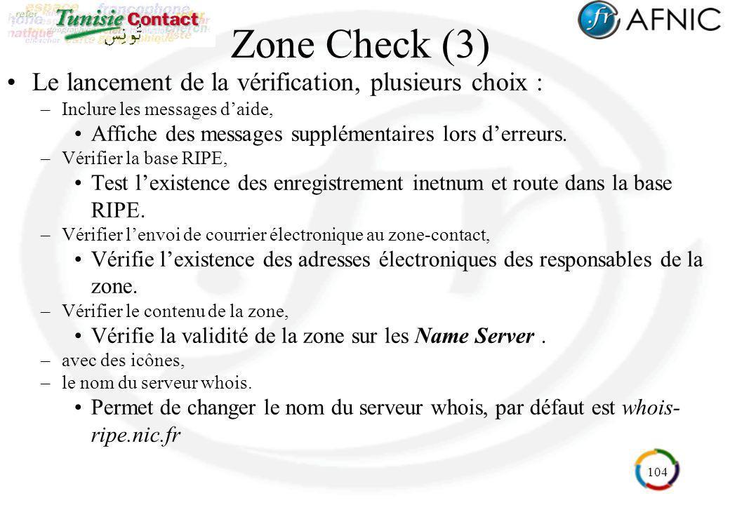 104 Zone Check (3) Le lancement de la vérification, plusieurs choix : –Inclure les messages daide, Affiche des messages supplémentaires lors derreurs.