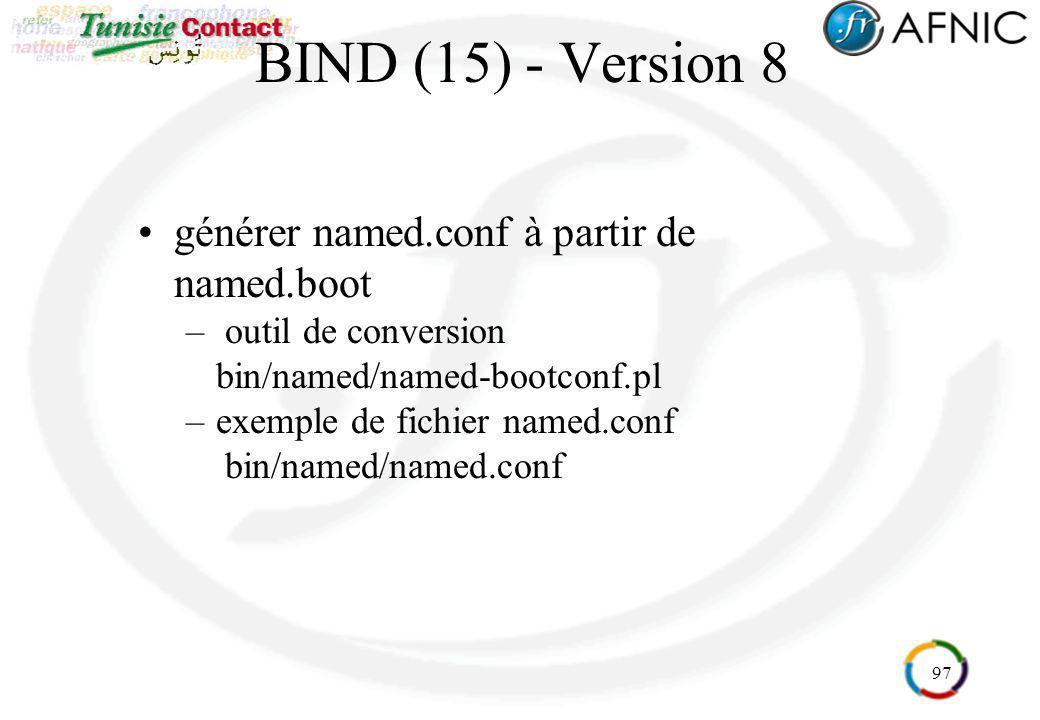 97 BIND (15) - Version 8 générer named.conf à partir de named.boot – outil de conversion bin/named/named-bootconf.pl –exemple de fichier named.conf bi