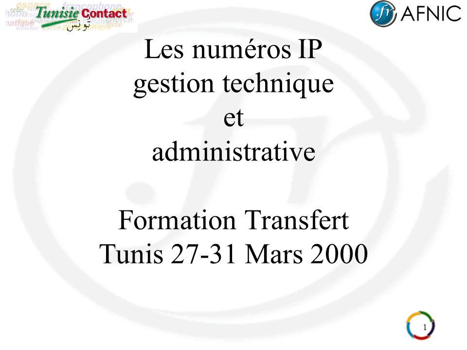1 Les numéros IP gestion technique et administrative Formation Transfert Tunis 27-31 Mars 2000