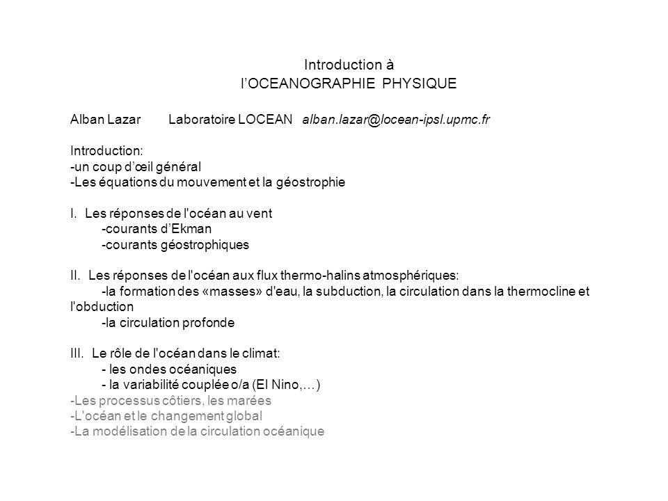 Introduction à lOCEANOGRAPHIE PHYSIQUE Alban LazarLaboratoire LOCEAN alban.lazar@locean-ipsl.upmc.fr Introduction: -un coup dœil général -Les équation