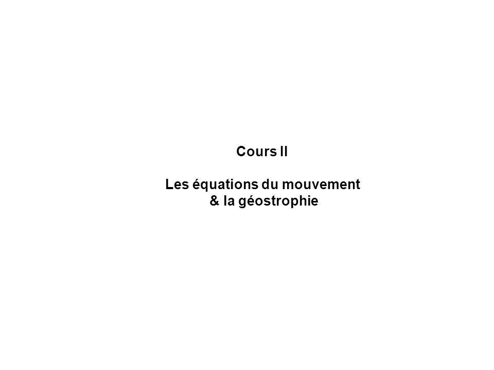 Cours II Les équations du mouvement & la géostrophie