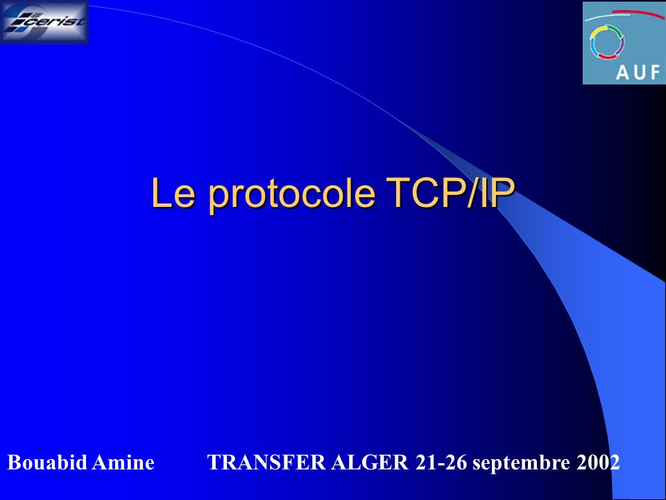 Le protocole TCP/IP Bouabid Amine TRANSFER ALGER 21-26 septembre 2002