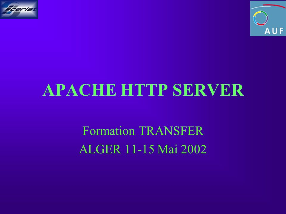 APACHE HTTP SERVER Formation TRANSFER ALGER 11-15 Mai 2002