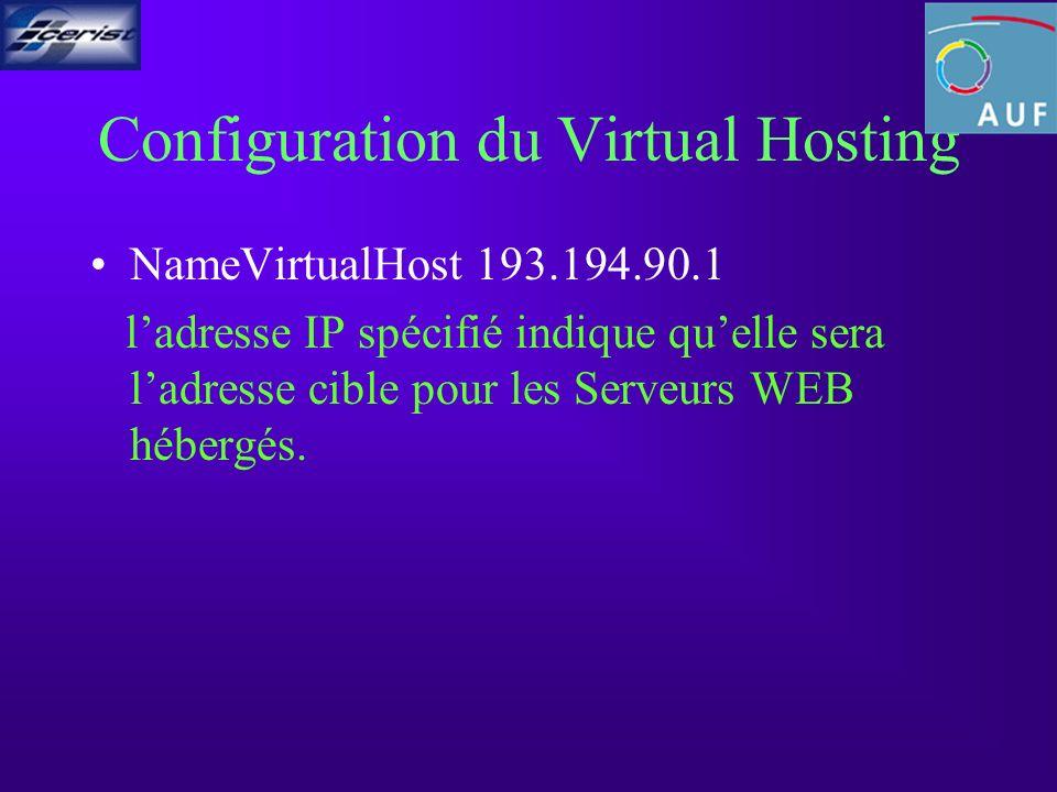 Enregistrement dun VirtualHost ServerAdmin webmaster@transfer.dz DocumentRoot /var/www/htdocs ServerName www.cerist.dz ErrorLog /var/www/error_log TransferLog /var/www/access_log