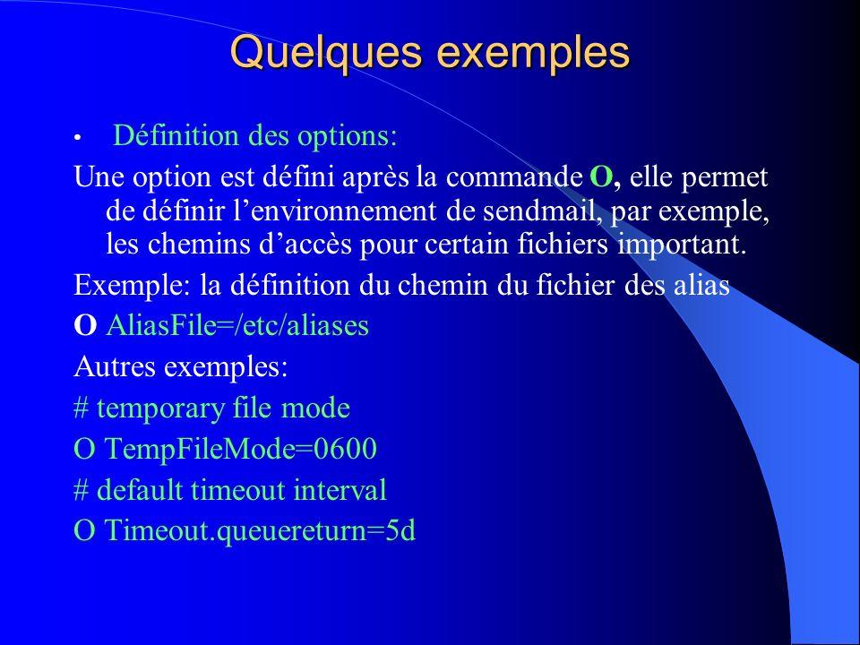 Quelques exemples Définition des options: Une option est défini après la commande O, elle permet de définir lenvironnement de sendmail, par exemple, l