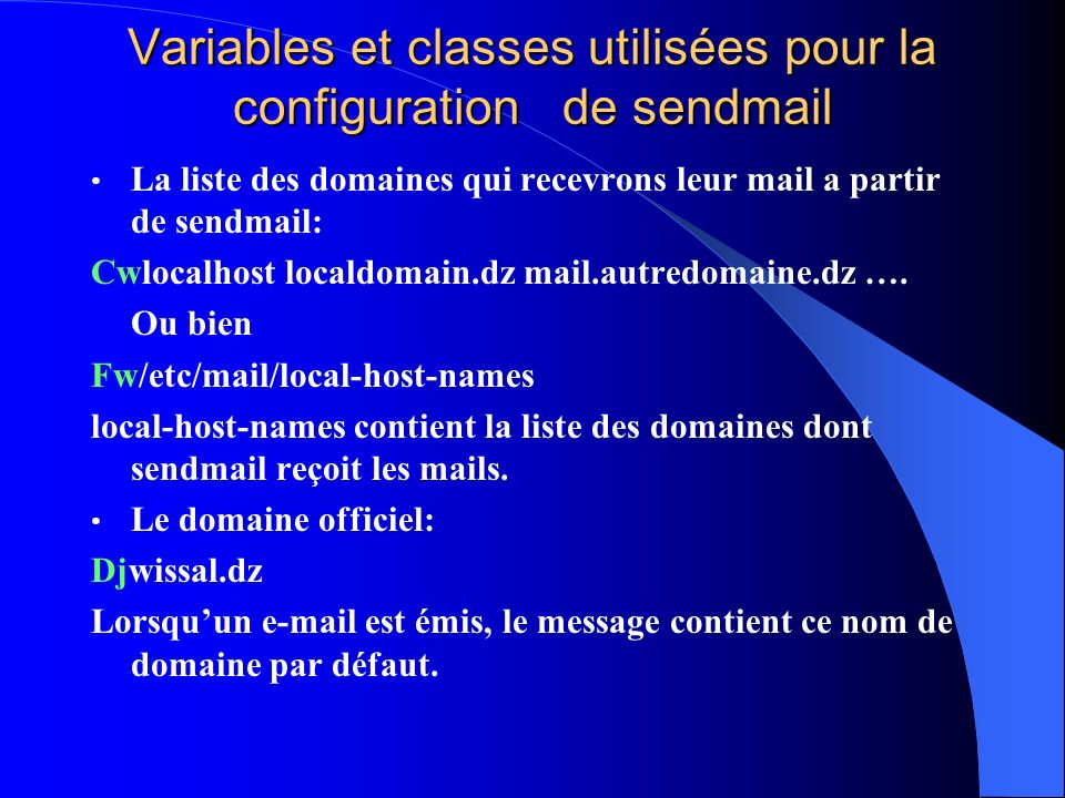 Variables et classes utilisées pour la configuration de sendmail La liste des domaines qui recevrons leur mail a partir de sendmail: Cwlocalhost local