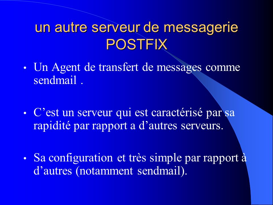 un autre serveur de messagerie POSTFIX Un Agent de transfert de messages comme sendmail. Cest un serveur qui est caractérisé par sa rapidité par rappo