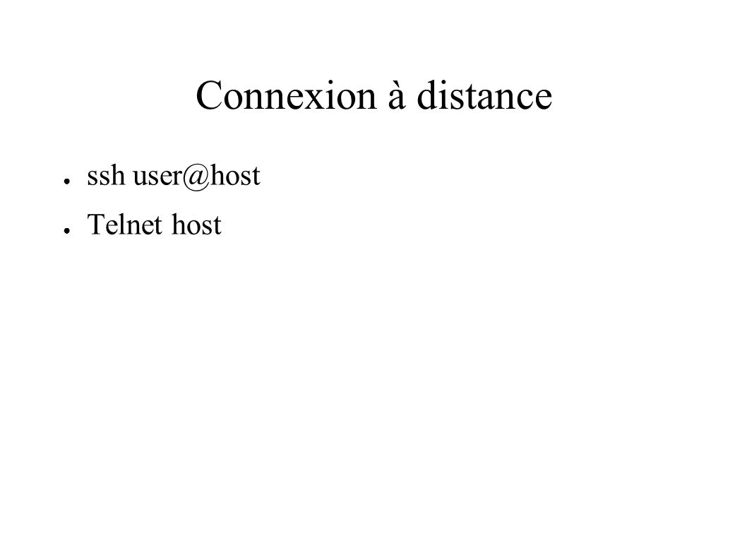 Connexion à distance ssh user@host Telnet host
