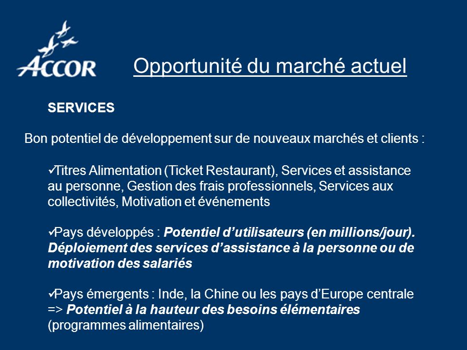 Opportunité du marché actuel SERVICES Bon potentiel de développement sur de nouveaux marchés et clients : Titres Alimentation (Ticket Restaurant), Ser