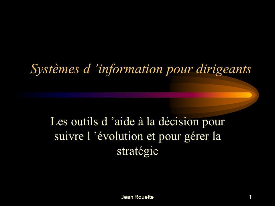 Jean Rouette1 Systèmes d information pour dirigeants Les outils d aide à la décision pour suivre l évolution et pour gérer la stratégie