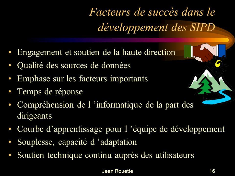 Jean Rouette16 Facteurs de succès dans le développement des SIPD Engagement et soutien de la haute direction Qualité des sources de données Emphase su