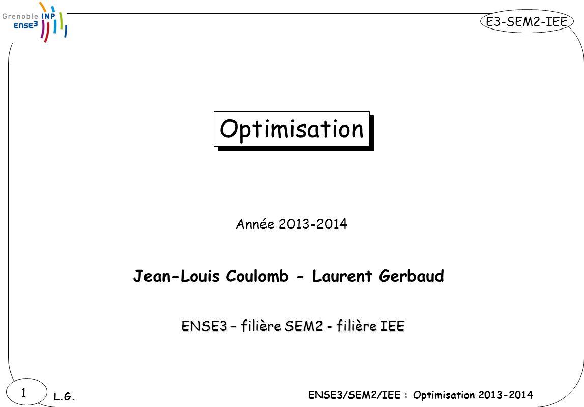 E3-SEM2-IEE ENSE3/SEM2/IEE : Optimisation 2013-2014 L.G. 22 Jean-Louis Coulomb