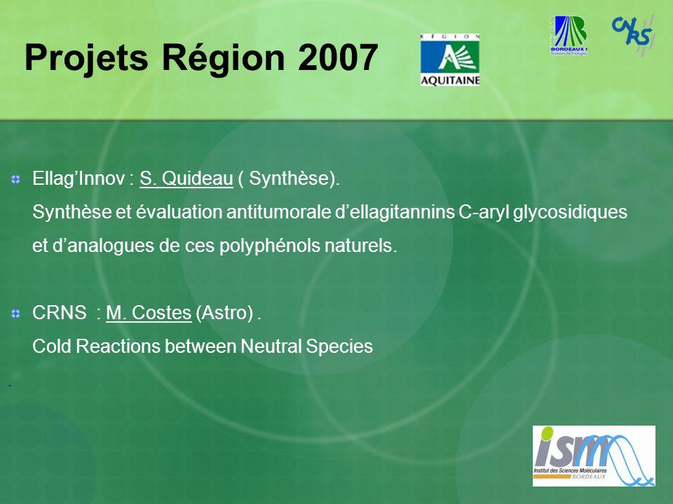 Projets Région 2007 EllagInnov : S. Quideau ( Synthèse). Synthèse et évaluation antitumorale dellagitannins C-aryl glycosidiques et danalogues de ces