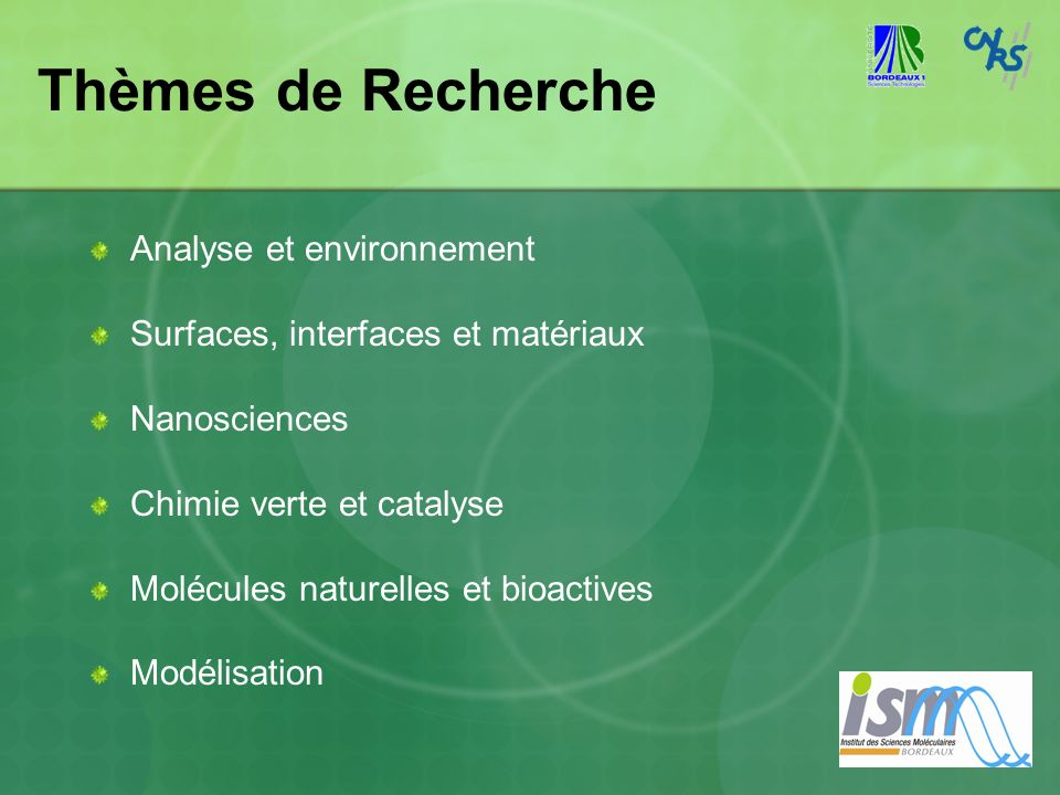 Thèmes de Recherche Analyse et environnement Surfaces, interfaces et matériaux Nanosciences Chimie verte et catalyse Molécules naturelles et bioactive