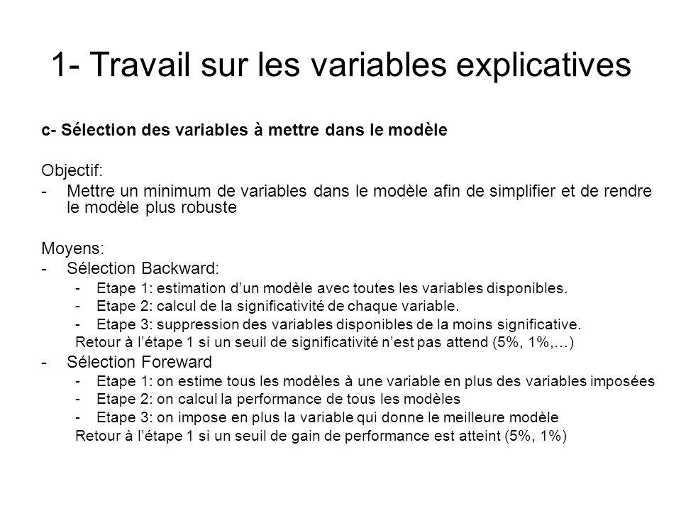 1- Travail sur les variables explicatives c- Sélection des variables à mettre dans le modèle Objectif: -Mettre un minimum de variables dans le modèle