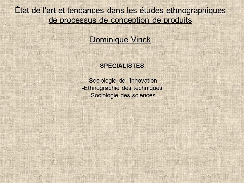 État de lart et tendances dans les études ethnographiques de processus de conception de produits Dominique Vinck SPECIALISTES -Sociologie de l'innovat