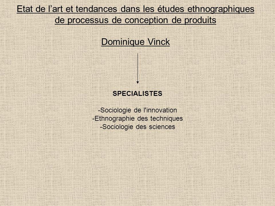 Etat de lart et tendances dans les études ethnographiques de processus de conception de produits Dominique Vinck SPECIALISTES -Sociologie de l'innovat