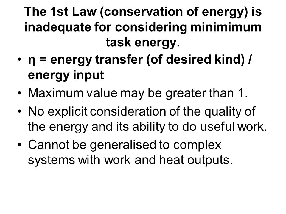 The 1st Law (conservation of energy) is inadequate for considering minimimum task energy. η = energy transfer (of desired kind) / energy input Maximum