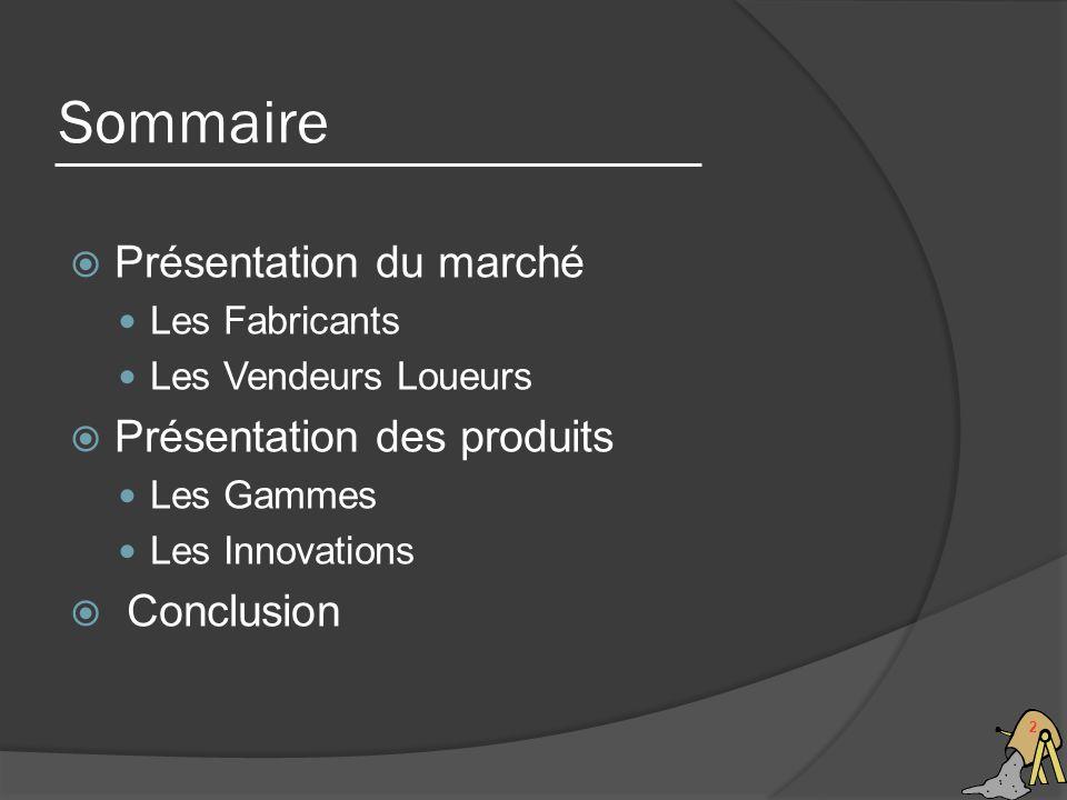 Sommaire 2 Présentation du marché Les Fabricants Les Vendeurs Loueurs Présentation des produits Les Gammes Les Innovations Conclusion