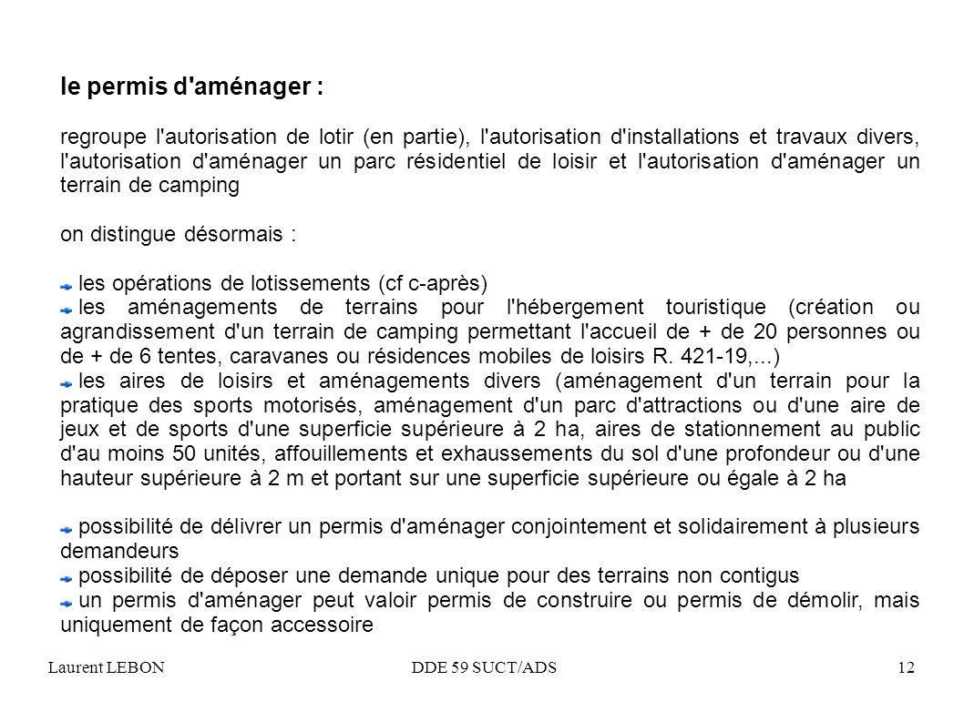 Laurent LEBON DDE 59 SUCT/ADS12 le permis d'aménager : regroupe l'autorisation de lotir (en partie), l'autorisation d'installations et travaux divers,