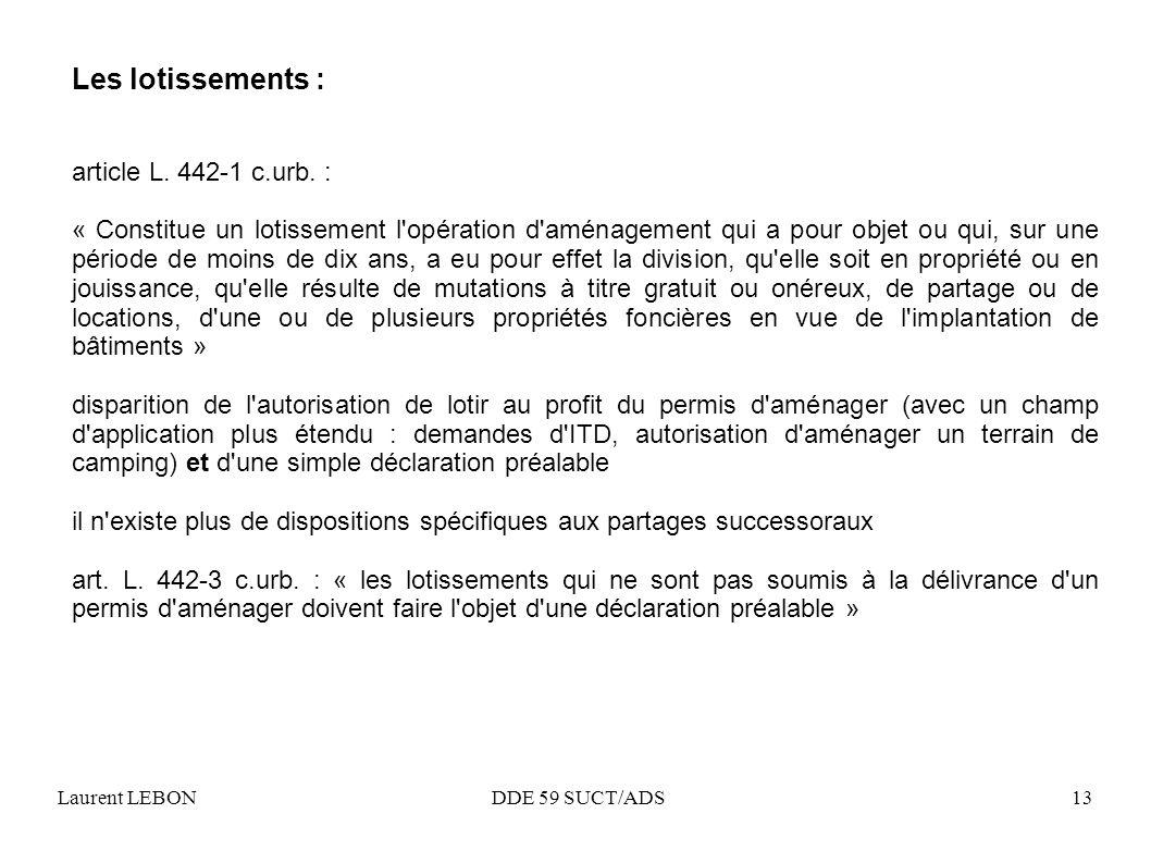 Laurent LEBON DDE 59 SUCT/ADS13 Les lotissements : article L. 442-1 c.urb. : « Constitue un lotissement l'opération d'aménagement qui a pour objet ou