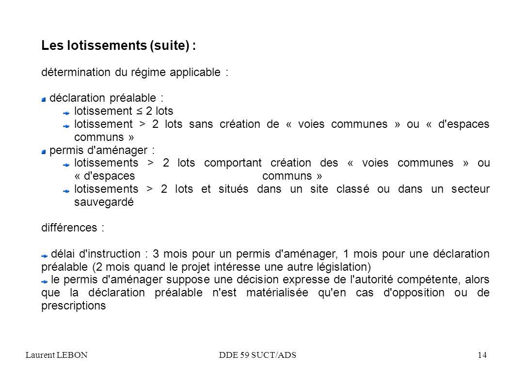 Laurent LEBON DDE 59 SUCT/ADS14 Les lotissements (suite) : détermination du régime applicable : déclaration préalable : lotissement 2 lots lotissement