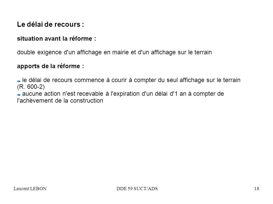 Laurent LEBON DDE 59 SUCT/ADS18 Le délai de recours : situation avant la réforme : double exigence d'un affichage en mairie et d'un affichage sur le t