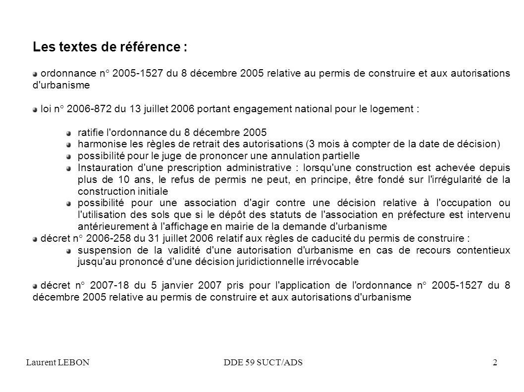 Laurent LEBON DDE 59 SUCT/ADS2 Les textes de référence : ordonnance n° 2005-1527 du 8 décembre 2005 relative au permis de construire et aux autorisati