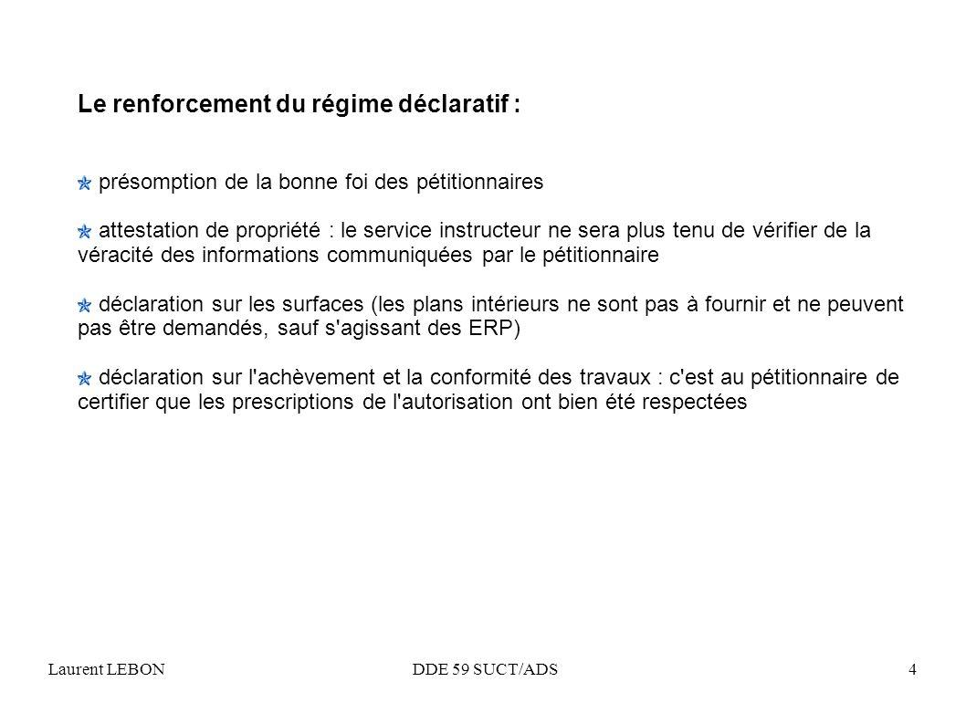 Laurent LEBON DDE 59 SUCT/ADS4 Le renforcement du régime déclaratif : présomption de la bonne foi des pétitionnaires attestation de propriété : le ser