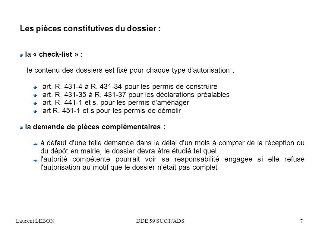 Laurent LEBON DDE 59 SUCT/ADS7 Les pièces constitutives du dossier : la « check-list » : le contenu des dossiers est fixé pour chaque type d'autorisat
