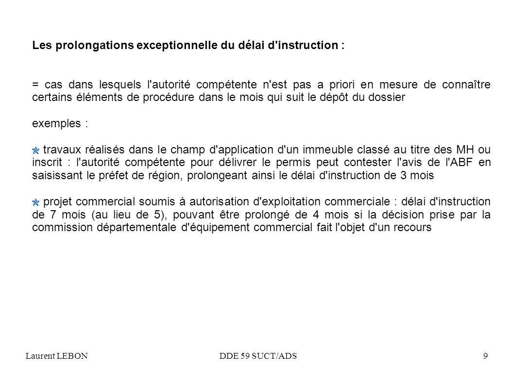Laurent LEBON DDE 59 SUCT/ADS9 Les prolongations exceptionnelle du délai d'instruction : = cas dans lesquels l'autorité compétente n'est pas a priori
