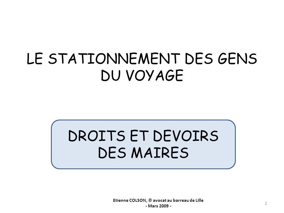LE STATIONNEMENT DES GENS DU VOYAGE 1 Etienne COLSON, © avocat au barreau de Lille - Mars 2009 - DROITS ET DEVOIRS DES MAIRES