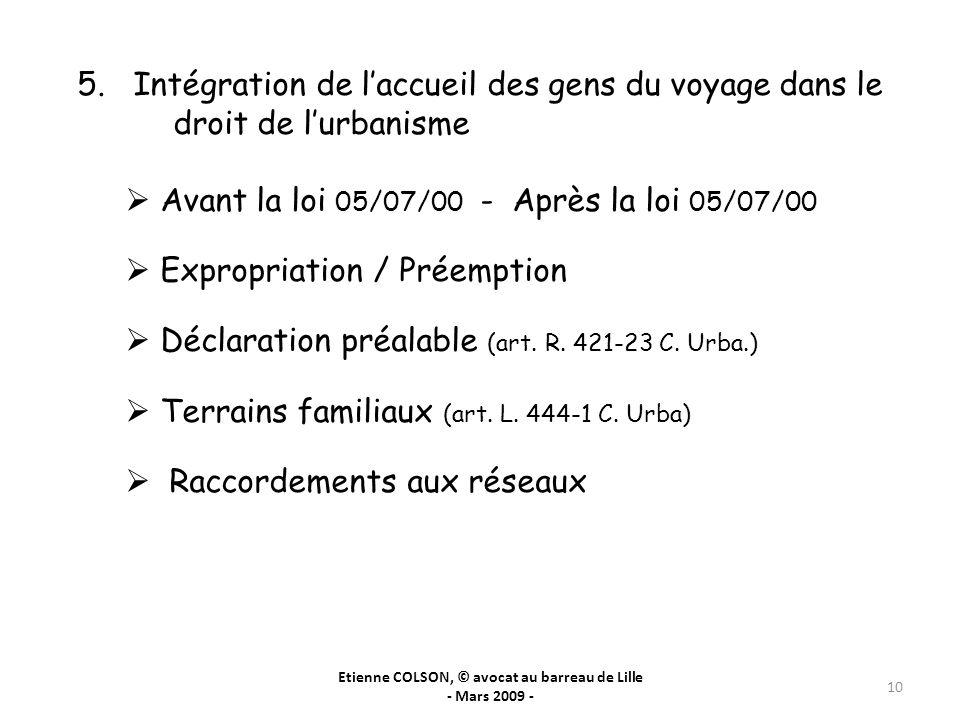 Etienne COLSON, © avocat au barreau de Lille - Mars 2009 - 10 5. Intégration de laccueil des gens du voyage dans le droit de lurbanisme Avant la loi 0