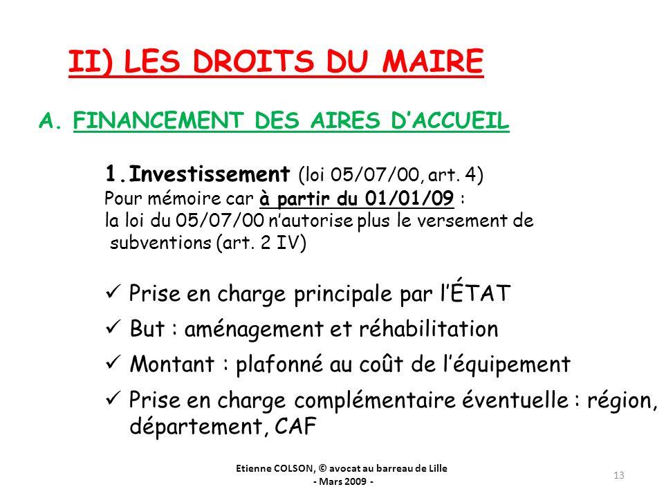 II) LES DROITS DU MAIRE Etienne COLSON, © avocat au barreau de Lille - Mars 2009 - 13 A. FINANCEMENT DES AIRES DACCUEIL 1.Investissement (loi 05/07/00