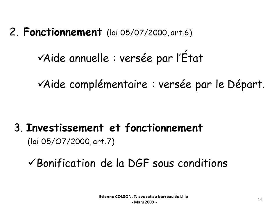 Etienne COLSON, © avocat au barreau de Lille - Mars 2009 - 14 2. Fonctionnement (loi 05/07/2000, art.6) Aide annuelle : versée par lÉtat Aide compléme